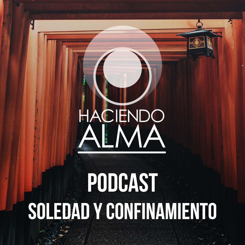 Podcast soledad y confinamiento producido por haciendo alma de miguel frik